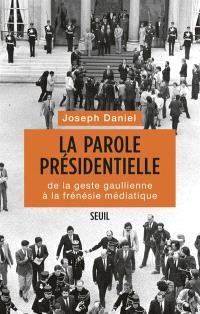 La parole présidentielle : de la geste gaullienne à la frénésie médiatique