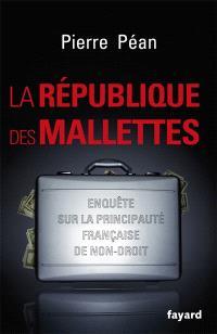 La République des mallettes : enquête sur la principauté française de non-droit