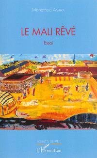 Le Mali rêvé : essai