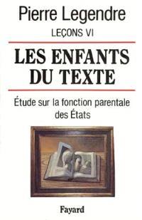 Leçons. Volume 6, Les enfants du texte : étude sur la fonction parentale des Etats