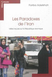 Les paradoxes de l'Iran : idées reçues sur la République islamique