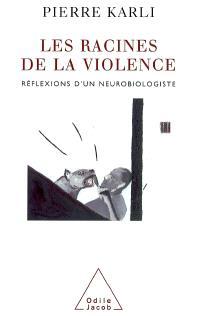 Les racines de la violence : réflexions d'un neurobiologiste