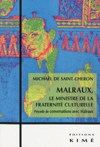 Malraux, le ministre de la fraternité culturelle; Précédé de Conversations avec Malraux