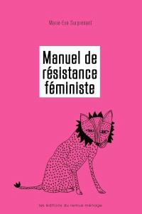 Manuel de résistance féministe  : pour mettre fin aux inégalités persistantes et contrer l'antiféminisme
