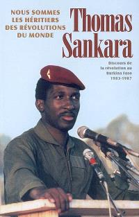 Nous sommes les héritiers des révolutions du monde : discours de la révolution au Burkina Faso, 1983-1987