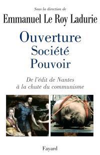 Ouverture, société, pouvoir : de l'édit de Nantes à la chute du communisme