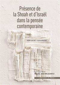 Présence de la Shoah et d'Israël dans la pensée contemporaine : nom sacré, nom maudit : perspectives théoriques et analytiques