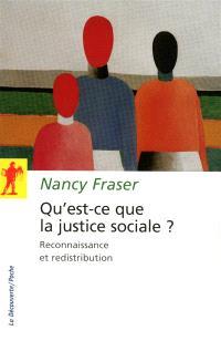 Qu'est-ce que la justice sociale ? : reconnaissance et redistribution