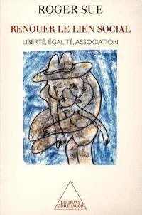 Renouer un lien social : liberté, égalité, association