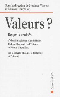 Valeurs ? : regards croisés d'Alain Finkielkraut, Claude Habib, Philippe Raynaud, Paul Thibaud et Nicolas Guerpillon sur la liberté, l'égalité, la fraternité et l'identité