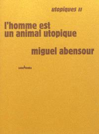 Utopiques. Volume 2, L'homme est un animal utopique