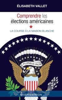 Comprendre les élections américaines  : la course à la maison blanche