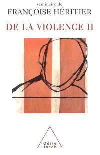 De la violence : séminaire de Françoise Héritier. Volume 2