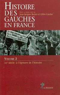 Histoire des gauches en France. Volume 2, XXe siècle : à l'épreuve de l'histoire