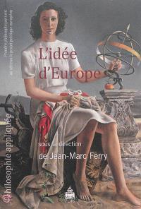 L'idée d'Europe : prendre philosophiquement au sérieux le projet politique européen