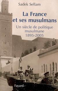 La France et ses musulmans : un siècle de politique musulmane : 1895-2005