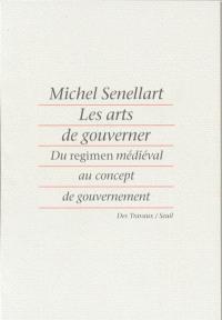 Les arts de gouverner : du regimen médiéval au concept de gouvernement
