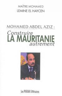 Mohamed Abdel Aziz : construire la Mauritanie autrement