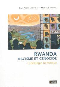 Rwanda, racisme et génocide : l'idéologie hamitique