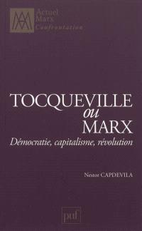 Tocqueville ou Marx : démocratie, capitalisme, révolution