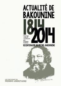 Actualité de Bakounine, 1814-2014 : bicentenaire de Michel Bakounine