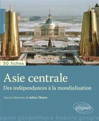 Asie centrale : des indépendances à la mondialisation