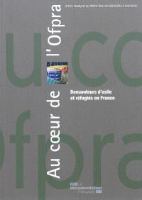 Au coeur de l'OFPRA : Office français de protection des réfugiés et apatrides : demandeurs d'asile et réfugiés en France
