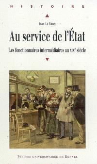 Au service de l'Etat : les fonctionnaires intermédiaires au XIXe siècle