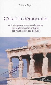 C'était la démocratie : anthologie commentée de textes sur la démocratie antique, ses réussites et ses dérives