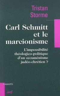 Carl Schmitt et le marcionisme : l'impossibilité théologico-politique d'un oecuménisme judéo-chrétien ?
