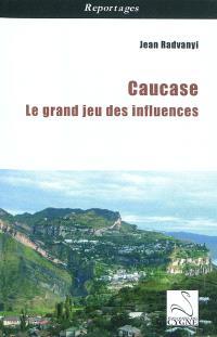 Caucase : le grand jeu des influences