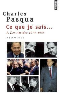 Ce que je sais.... Volume 1, Les Atrides : 1974-1988