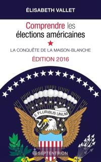 Comprendre les élections américaines  : la conquête de la Maison-Blanche