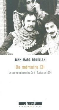 De mémoire. Volume 3, La courte saison des Gari : Toulouse 1974