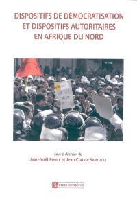 Dispositifs de démocratisation et dispositifs autoritaires en Afrique du Nord