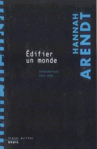 Edifier un monde : interventions 1971-1975