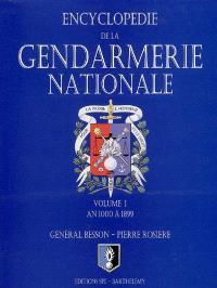 Encyclopédie de la Gendarmerie nationale. Volume 1, La Gendarmerie nationale : an 1000 à 1899