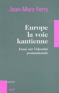 Europe, la voie kantienne : essai sur l'identité postnationale