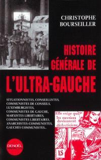 Histoire générale de l'ultra-gauche : situationnistes, conseillistes, communistes de conseils, luxemburgistes, communistes de gauche, marxistes libertaires, communistes libertaires, anarchistes-communistes, néo-anarchistes...