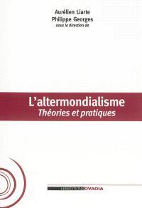 L'altermondialisme : théories et pratiques