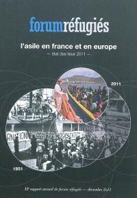 L'asile en France et en Europe : état des lieux 2011 : XIe rapport annuel de Forum réfugiés