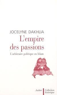 L'empire des passions : l'arbitraire politique en Islam