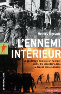 L'ennemi intérieur : la généalogie coloniale et militaire de l'ordre sécuritaire dans la France contemporaine
