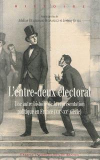 L'entre-deux électoral : une autre histoire de la représentation politique en France (XIXe-XXe siècle)