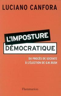 L'imposture démocratique : du procès de Socrate à l'élection de G.W. Bush