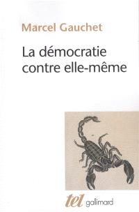 La démocratie contre elle-même