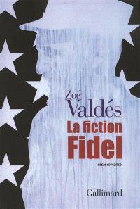 La fiction Fidel : essai romancé
