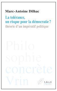 La tolérance, un risque pour la démocratie ? : théorie d'un impératif politique