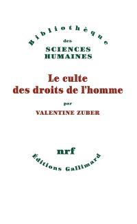 Le culte des droits de l'homme : une religion républicaine française : XVIIIe-XXIe siècle