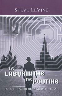 Le labyrinthe de Poutine : la face obscure de la nouvelle Russie